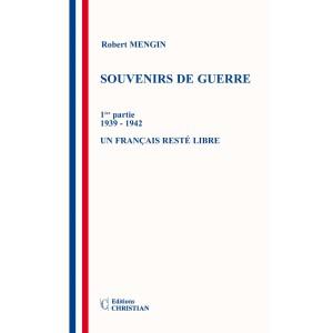 SOUVENIRS DE GUERRE 1ère partie 1939 - 1942 - Un français resté libre et  2ème partie 1942-1945 «Vous êtes un mauvais français»