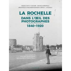 La Rochelle Dans l'œil des photographes 1840-1920